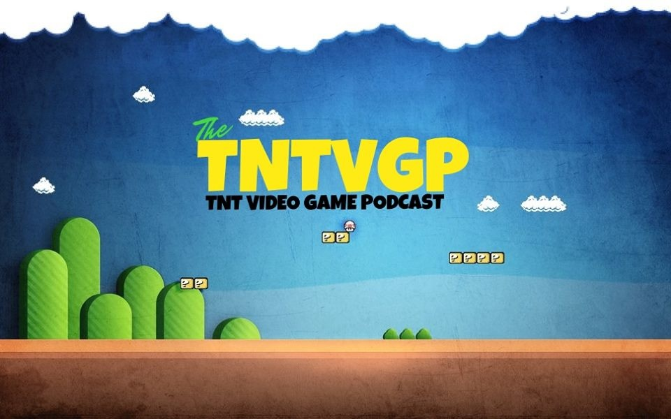 The TNT Video Game Podcast