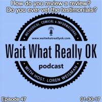 How do you review a review? Do you ever vet the testimonials?