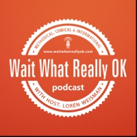 Wait What Really OK with Loren Weisman
