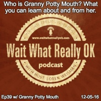 Who is Granny Potty Mouth? What you can learn about and from her.