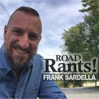 Road Rants with Frank Sardella