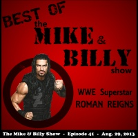 Best of Mike & Billy: Special Guest - ROMAN REIGNS (Ep. 41 - 08/29/13)