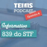 Podcast #6 - STF 839