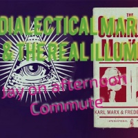 "Dialectical Marxism & the Real ""Illuminati"" Plan: Jay on Afternoon Commute"