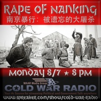 Cold War Radio - CWR#493 Rape of Nanking and Why It Matters