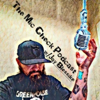 The Mic Check Podcast w/Jay Blessike Ep#11