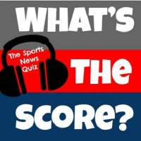 What's the Score? The Sports News Quiz #46