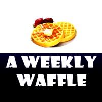 A Weekly Waffle