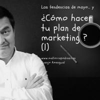 Cómo hacer tu plan de Marketing (1) y las tendencias de Mayo