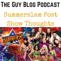 TGBP 027 Summerslam Post Show Thoughts