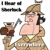 I Hear of Sherlock Everywhere