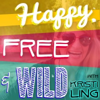 Happy, Free & Wild with Kristi Ling