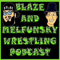 Blaze and Melfunsky Wrestling Podcast #82