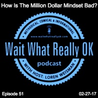 How is the million dollar mindset bad? What are you looking at?
