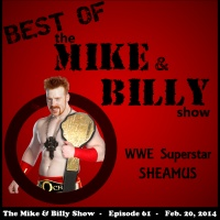 Best of Mike & Billy: Special Guest - SHEAMUS (Ep. 61 - 2/20/14)