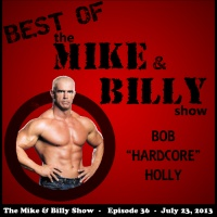 "Best of Mike & Billy: Special Guest - BOB ""HARDCORE"" HOLLY (Ep. 36 - 7/23/13)"