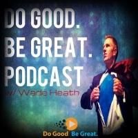 Do Good. Be Great. Podcast