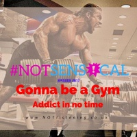#017 - Gonna be a Gym Addict in no time #NOTsensical
