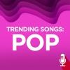 Trending Songs: Pop