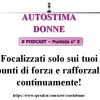 Autostima Donne - puntata 3 - Focalizzati solo sui tuoi punti di forza!
