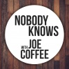 """Nobody Knows"" with Joe Coffee"