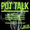 Pot Talk with Jim & Paul 6-22-17