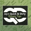 Jay's Quick & Dirty Money Tips
