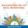 #107 Aplicaciones del IoT usos prácticos en el mundo real