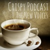 Crispy Podcast: The New Voices