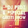 DJ Pedz & *Guests Show