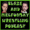 Blaze and Melfunsky Wrestling Podcast