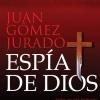El espía de Dios, Juan Gómez Jurado