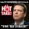 Behind Enemy Lines:  HOT TAKE! FBI Director Comey is FIRED!