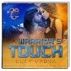 A Warrior's Touch: Narrated By Angel Clark &  Matthew Josdal Written By Lucy Varna