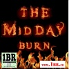 MID DAY BURN Fire It Up!!!
