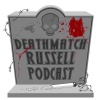 """Death Match Russell PodCast"""