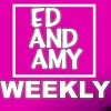 Ed and Amy Weekly Podcast