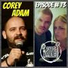 Episode #73 Corey Adam