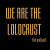 We Are The Lolocaust - The Podcast