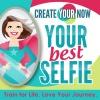 Create Your Now ~ Your Best Selfie
