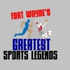FORT WAYNE'S GREATEST SPORTS LEGENDS