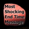 Most Shocking End Time Message