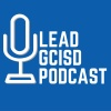 Lead GCISD Podcast