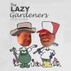 The Lazy Gardeners