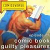Episode 77: Comic Book Guilty Pleasures