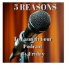 PBF12: 5 Reasons To Launch Your Podcast By Friday