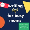 Writing Tips for (Insanely) Busy Moms: A Curbside Podcast