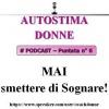 Autostima Donne - puntata 6 - MAI smettere di sognare!