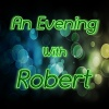 An Evening with Robert