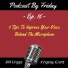 PBF016 3 Ways To Improve Your Voice Behind The Microphone with Bill Griggs and Kingsley Grant